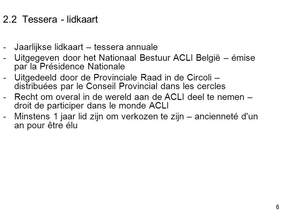 6 2.2 Tessera - lidkaart -Jaarlijkse lidkaart – tessera annuale -Uitgegeven door het Nationaal Bestuur ACLI België – émise par la Présidence Nationale