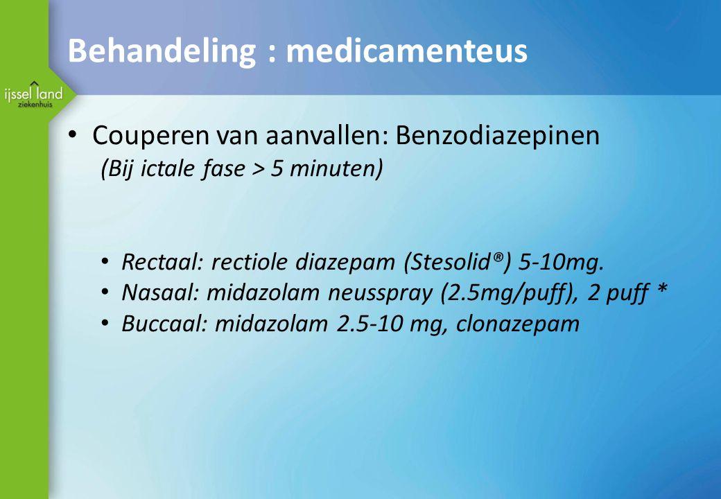Behandeling : medicamenteus Couperen van aanvallen: Benzodiazepinen (Bij ictale fase > 5 minuten) Rectaal: rectiole diazepam (Stesolid®) 5-10mg. Nasaa