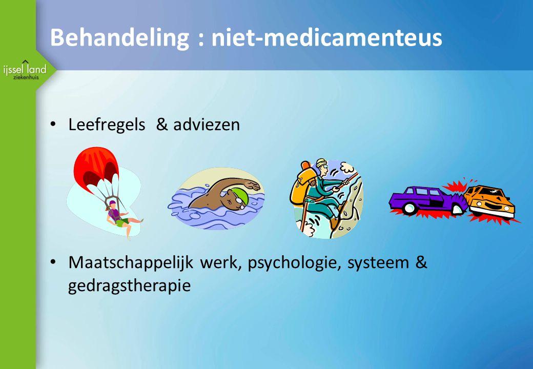 Behandeling : niet-medicamenteus Leefregels & adviezen Maatschappelijk werk, psychologie, systeem & gedragstherapie