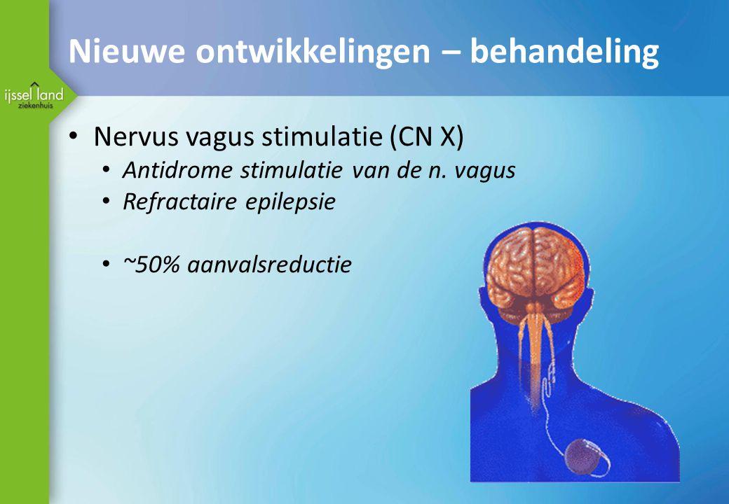 Nieuwe ontwikkelingen – behandeling Nervus vagus stimulatie (CN X) Antidrome stimulatie van de n. vagus Refractaire epilepsie ~50% aanvalsreductie