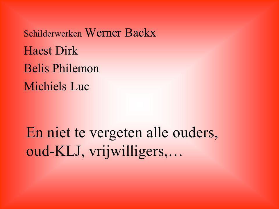 Schilderwerken Werner Backx Haest Dirk Belis Philemon Michiels Luc En niet te vergeten alle ouders, oud-KLJ, vrijwilligers,…
