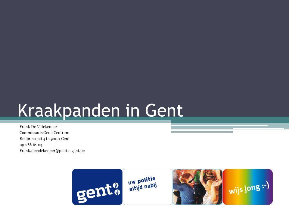 Kraakpanden in Gent Frank De Valckeneer Commissaris Gent-Centrum Belfortstraat 4 te 9000 Gent 09 266 61 04 Frank.devalckeneer@politie.gent.be