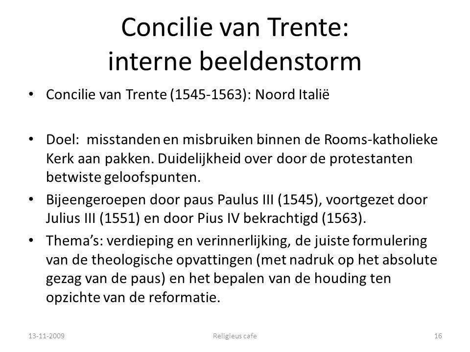 Concilie van Trente: interne beeldenstorm Concilie van Trente (1545-1563): Noord Italië Doel: misstanden en misbruiken binnen de Rooms-katholieke Kerk aan pakken.