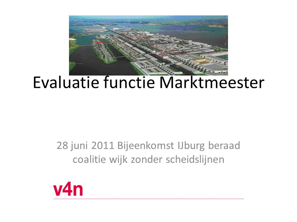 Evaluatie functie Marktmeester urg 28 juni 2011 Bijeenkomst IJburg beraad coalitie wijk zonder scheidslijnen