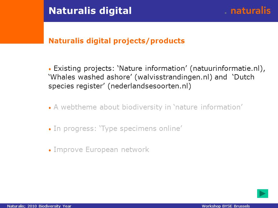 Naturalis digital Naturalis digital projects/products Existing projects: 'Nature information' (natuurinformatie.nl), 'Whales washed ashore' (walvisstr