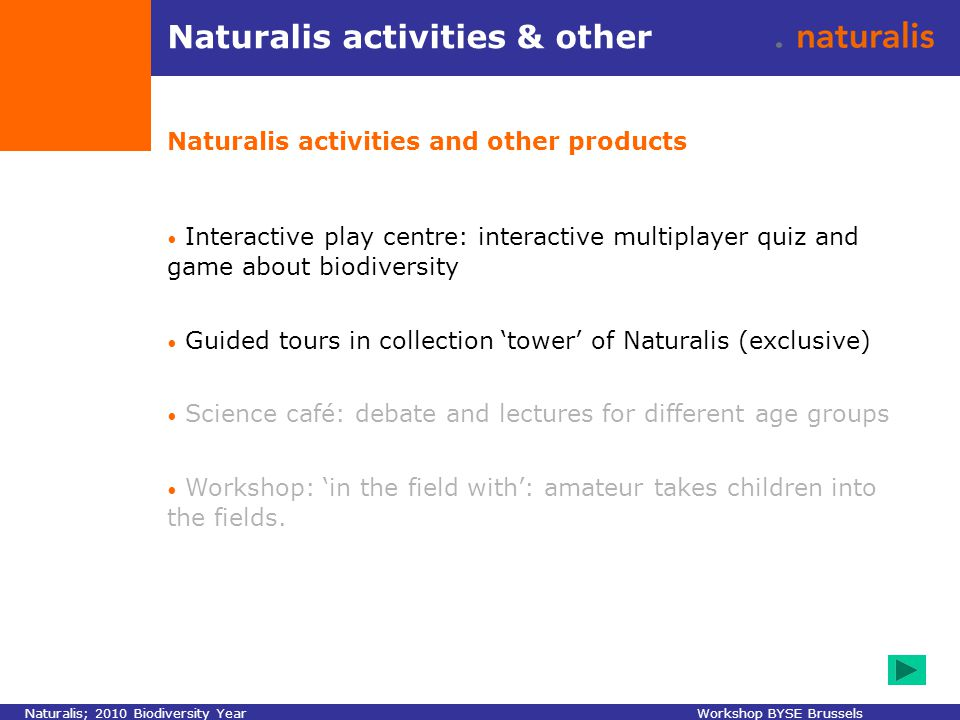 Naturalis activities & other Naturalis activities and other products Interactive play centre: interactive multiplayer quiz and game about biodiversity