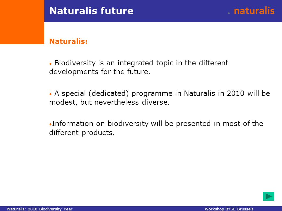 Naturalis future Naturalis: Biodiversity is an integrated topic in the different developments for the future. A special (dedicated) programme in Natur