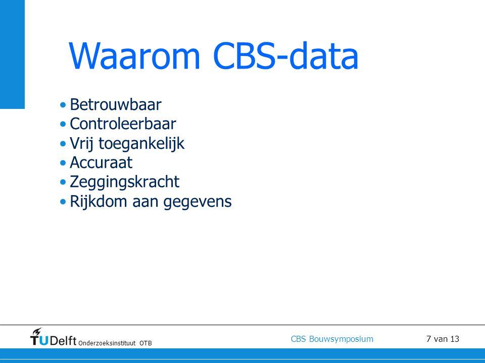 Onderzoeksinstituut OTB CBS Bouwsymposium 7 van 13 Betrouwbaar Controleerbaar Vrij toegankelijk Accuraat Zeggingskracht Rijkdom aan gegevens Waarom CBS-data