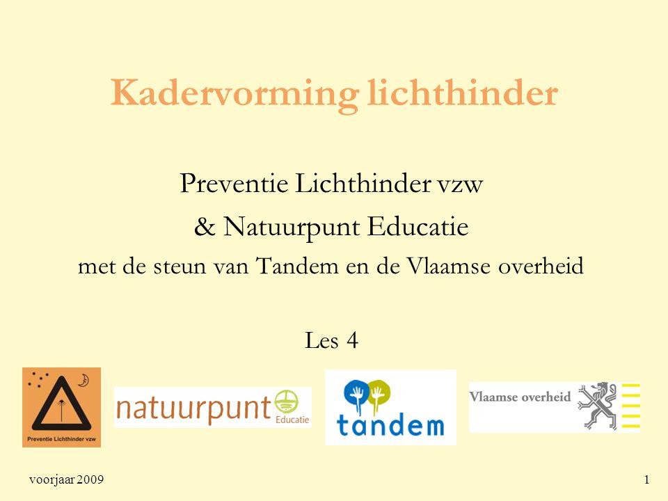 voorjaar 20091 Kadervorming lichthinder Preventie Lichthinder vzw & Natuurpunt Educatie met de steun van Tandem en de Vlaamse overheid Les 4