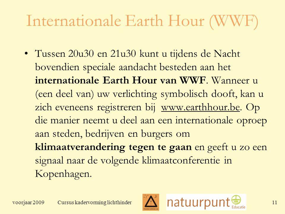voorjaar 2009 Cursus kadervorming lichthinder 11 Internationale Earth Hour (WWF) Tussen 20u30 en 21u30 kunt u tijdens de Nacht bovendien speciale aandacht besteden aan het internationale Earth Hour van WWF.