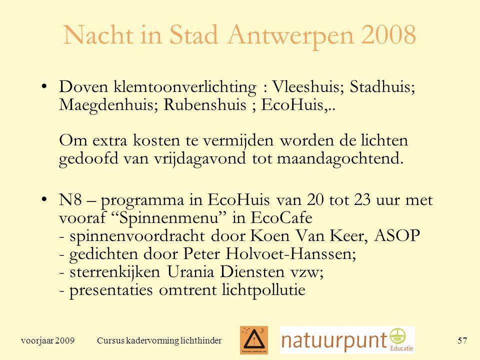 voorjaar 2009 Cursus kadervorming lichthinder 57 Nacht in Stad Antwerpen 2008 Doven klemtoonverlichting : Vleeshuis; Stadhuis; Maegdenhuis; Rubenshuis ; EcoHuis,..