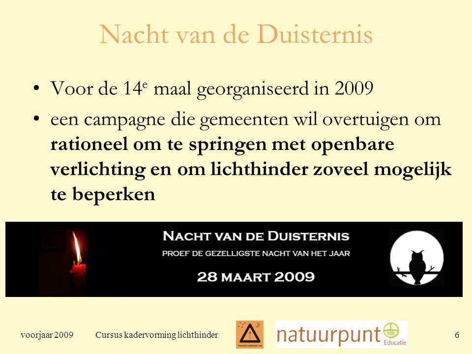 voorjaar 2009 Cursus kadervorming lichthinder 6 Nacht van de Duisternis Voor de 14 e maal georganiseerd in 2009 een campagne die gemeenten wil overtuigen om rationeel om te springen met openbare verlichting en om lichthinder zoveel mogelijk te beperken