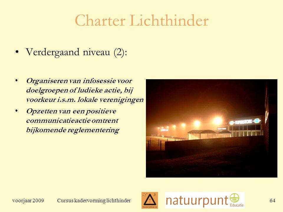 voorjaar 2009 Cursus kadervorming lichthinder 64 Charter Lichthinder Verdergaand niveau (2): Organiseren van infosessie voor doelgroepen of ludieke actie, bij voorkeur i.s.m.