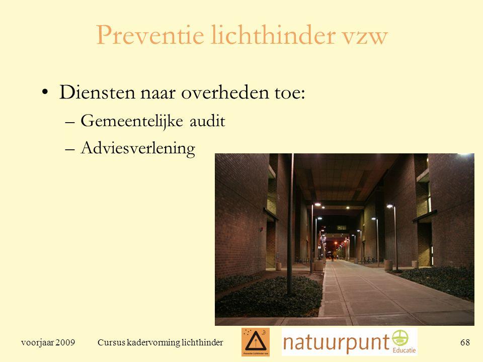 voorjaar 2009 Cursus kadervorming lichthinder 68 Preventie lichthinder vzw Diensten naar overheden toe: –Gemeentelijke audit –Adviesverlening