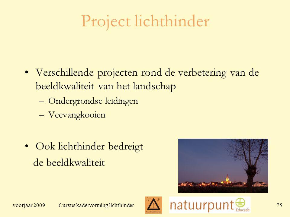 voorjaar 2009 Cursus kadervorming lichthinder 75 Project lichthinder Verschillende projecten rond de verbetering van de beeldkwaliteit van het landschap –Ondergrondse leidingen –Veevangkooien Ook lichthinder bedreigt de beeldkwaliteit