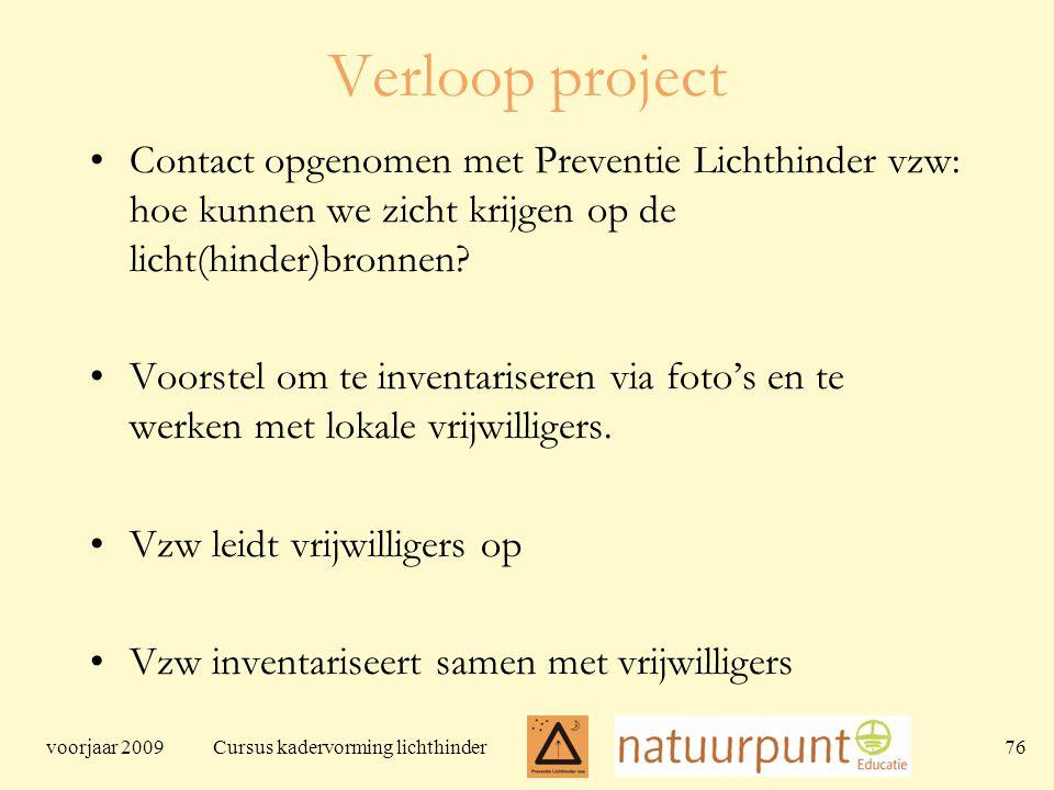 voorjaar 2009 Cursus kadervorming lichthinder 76 Verloop project Contact opgenomen met Preventie Lichthinder vzw: hoe kunnen we zicht krijgen op de licht(hinder)bronnen.