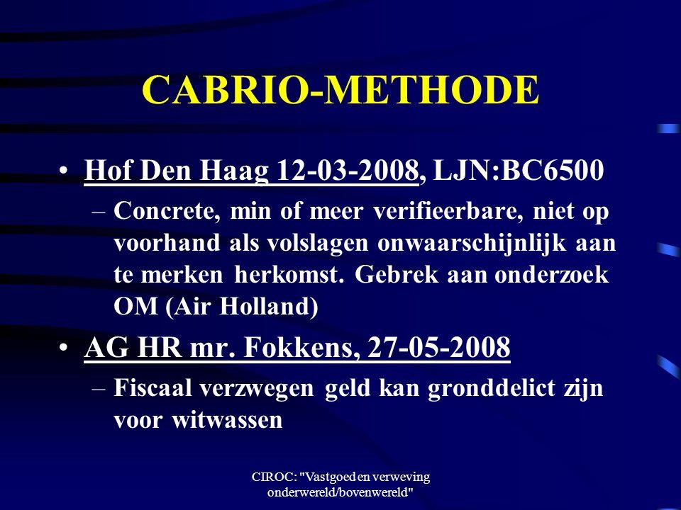 CIROC: Vastgoed en verweving onderwereld/bovenwereld CABRIO-METHODE Hof Den Haag 12-03-2008, LJN:BC6500 –Concrete, min of meer verifieerbare, niet op voorhand als volslagen onwaarschijnlijk aan te merken herkomst.