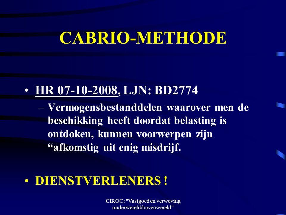 CIROC: Vastgoed en verweving onderwereld/bovenwereld CABRIO-METHODE HR 07-10-2008, LJN: BD2774 –Vermogensbestanddelen waarover men de beschikking heeft doordat belasting is ontdoken, kunnen voorwerpen zijn afkomstig uit enig misdrijf.