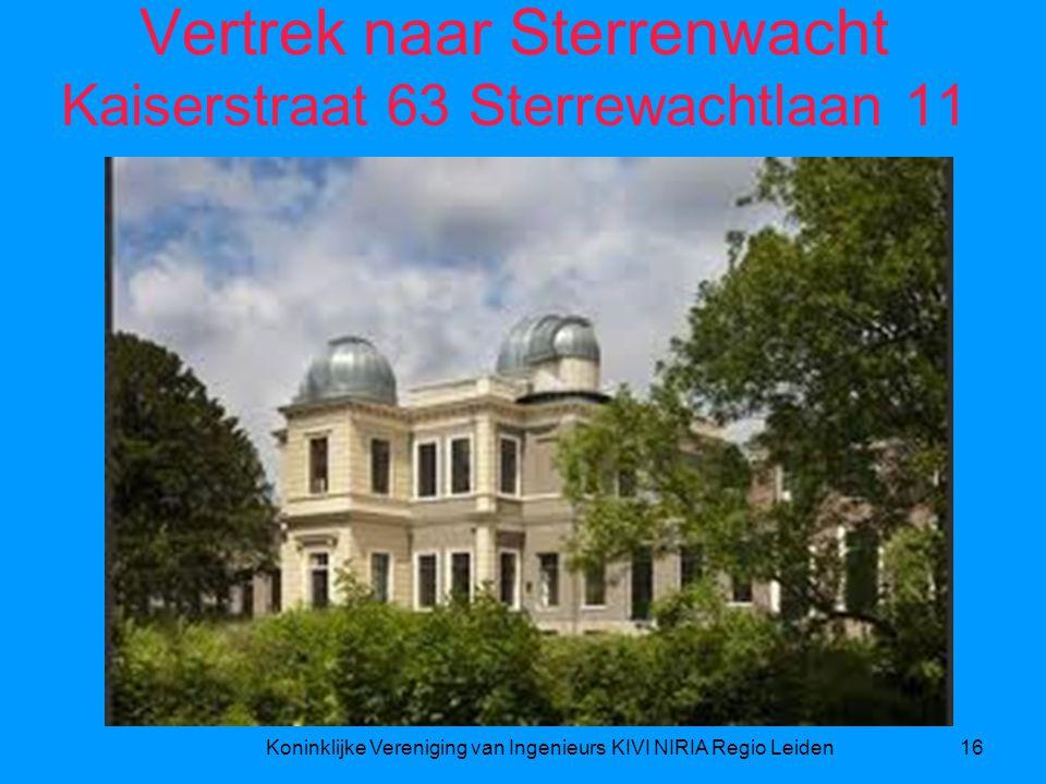 Vertrek naar Sterrenwacht Kaiserstraat 63 Sterrewachtlaan 11 Koninklijke Vereniging van Ingenieurs KIVI NIRIA Regio Leiden16