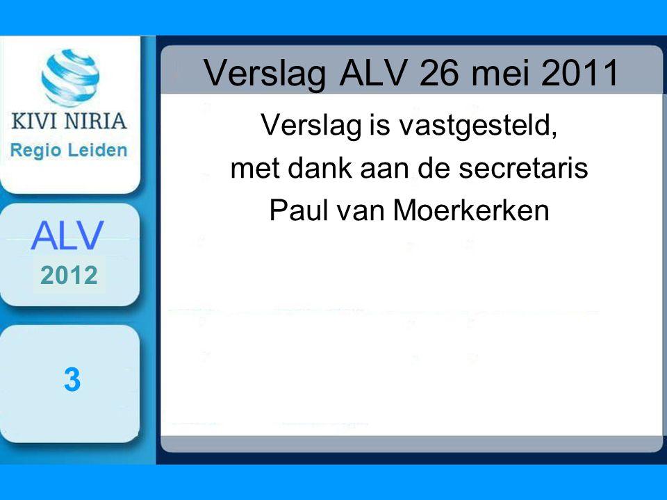 Verslag ALV 26 mei 2011 Verslag is vastgesteld, met dank aan de secretaris Paul van Moerkerken 3 2012