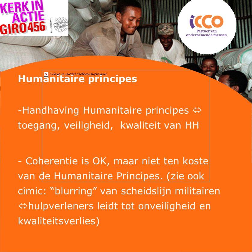Humanitaire principes -Handhaving Humanitaire principes  toegang, veiligheid, kwaliteit van HH - Coherentie is OK, maar niet ten koste van de Humanitaire Principes.