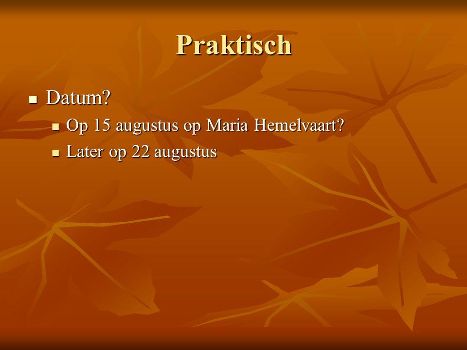 Praktisch Datum. Datum. Op 15 augustus op Maria Hemelvaart.