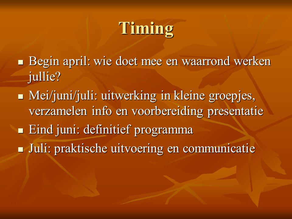 Timing Begin april: wie doet mee en waarrond werken jullie.