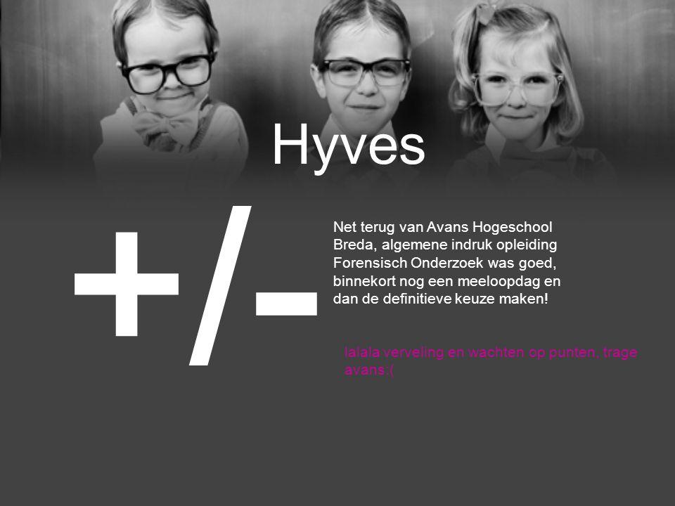Hyves +/- lalala verveling en wachten op punten, trage avans:( Net terug van Avans Hogeschool Breda, algemene indruk opleiding Forensisch Onderzoek was goed, binnekort nog een meeloopdag en dan de definitieve keuze maken!