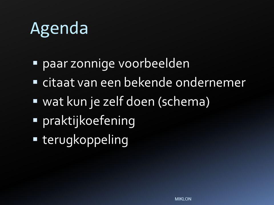 Agenda  paar zonnige voorbeelden  citaat van een bekende ondernemer  wat kun je zelf doen (schema)  praktijkoefening  terugkoppeling MIKLON
