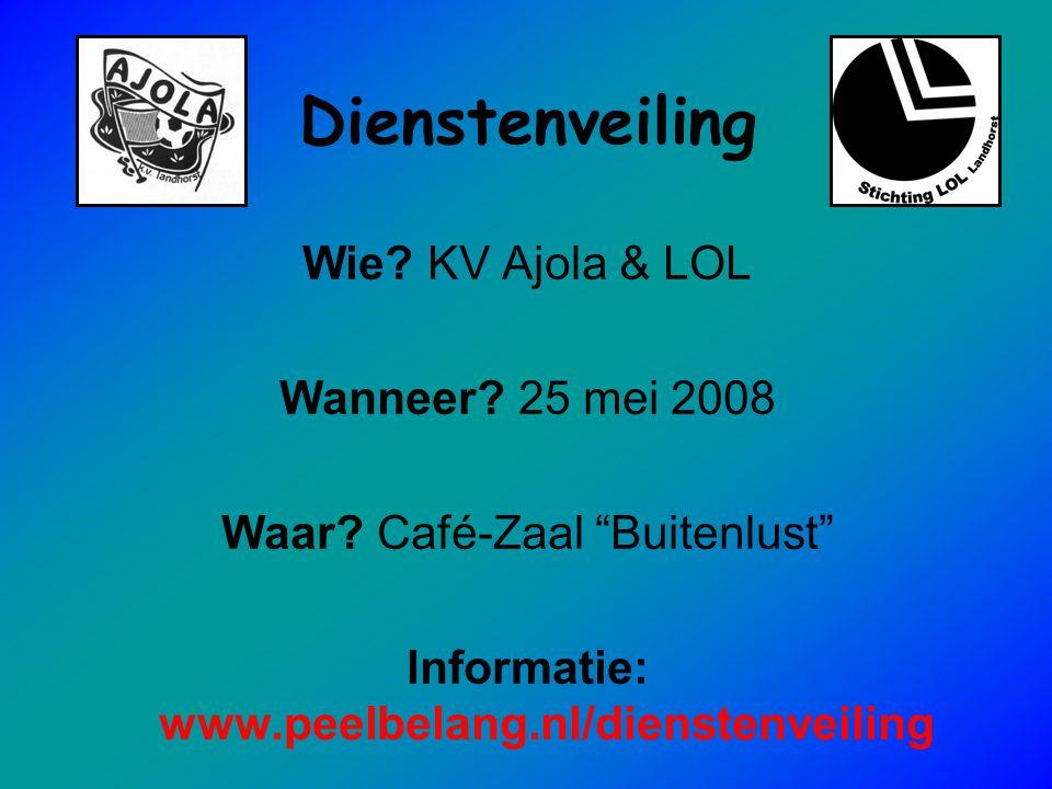 """Dienstenveiling Wie? KV Ajola & LOL Wanneer? 25 mei 2008 Waar? Café-Zaal """"Buitenlust"""" Informatie: www.peelbelang.nl/dienstenveiling"""