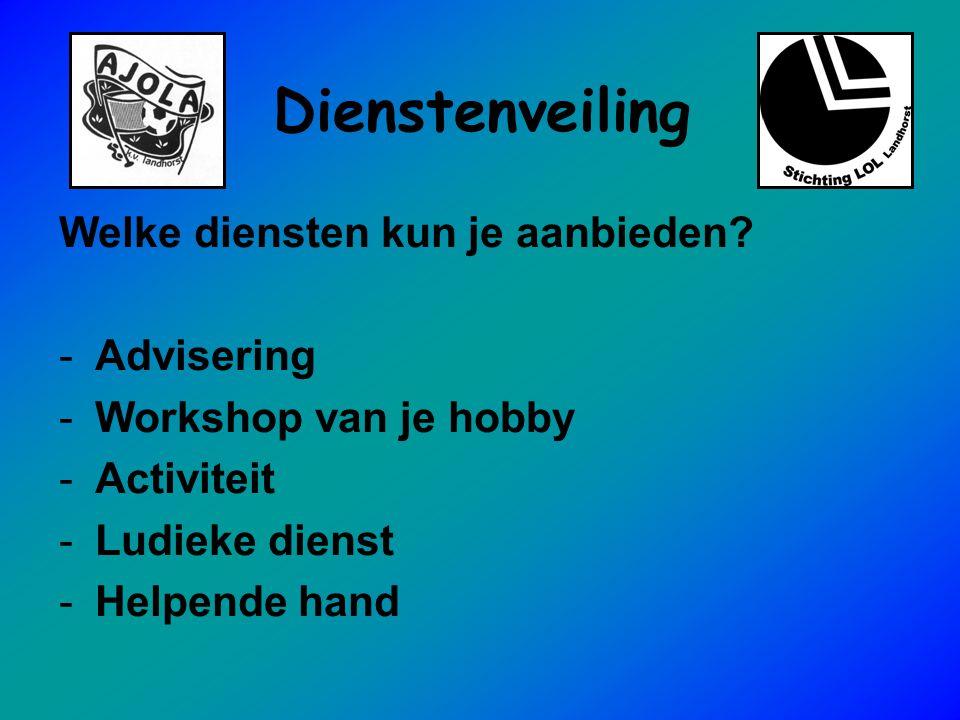 Dienstenveiling Welke diensten kun je aanbieden? -Advisering -Workshop van je hobby -Activiteit -Ludieke dienst -Helpende hand