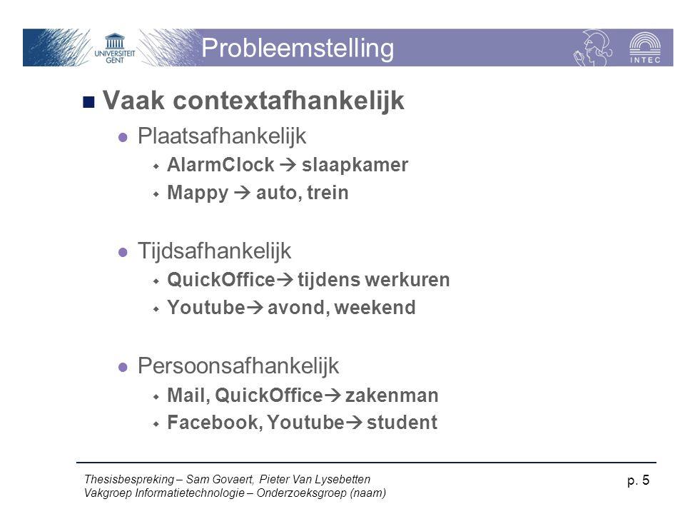 Probleemstelling Thesisbespreking – Sam Govaert, Pieter Van Lysebetten Vakgroep Informatietechnologie – Onderzoeksgroep (naam) p.