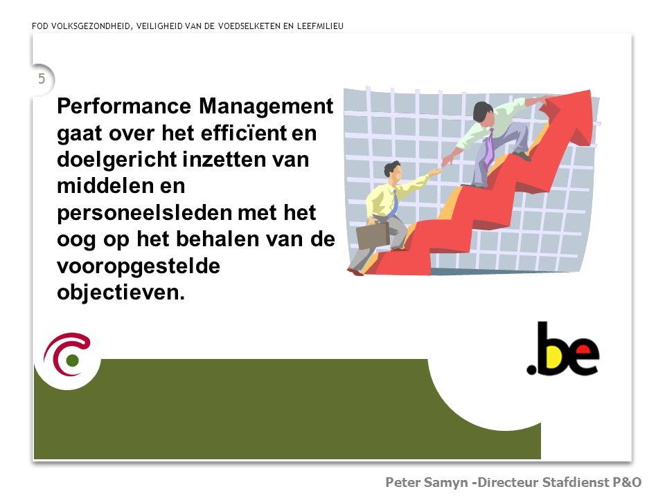 5 Peter Samyn -Directeur Stafdienst P&O Performance Management gaat over het efficïent en doelgericht inzetten van middelen en personeelsleden met het oog op het behalen van de vooropgestelde objectieven.