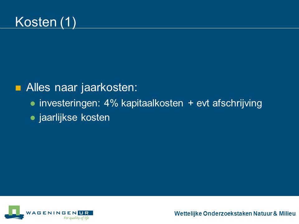 Kosten (1) Alles naar jaarkosten: investeringen: 4% kapitaalkosten + evt afschrijving jaarlijkse kosten