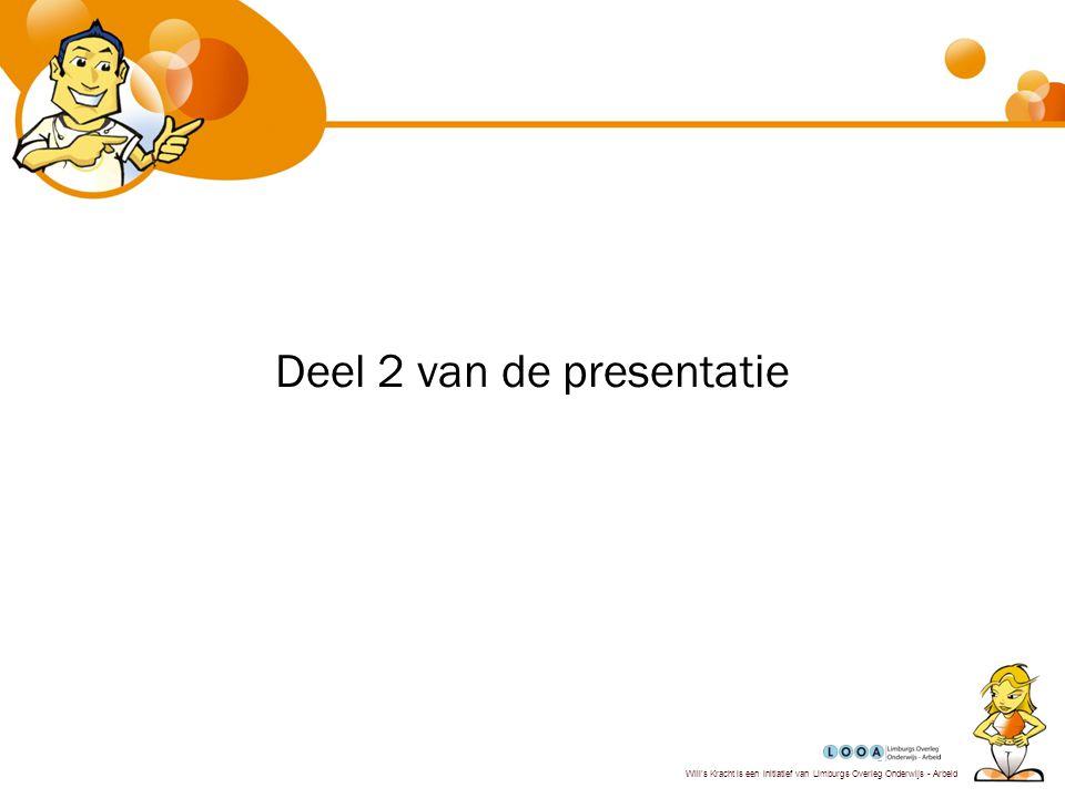 Will's Kracht is een initiatief van Limburgs Overleg Onderwijs - Arbeid Deel 2 van de presentatie