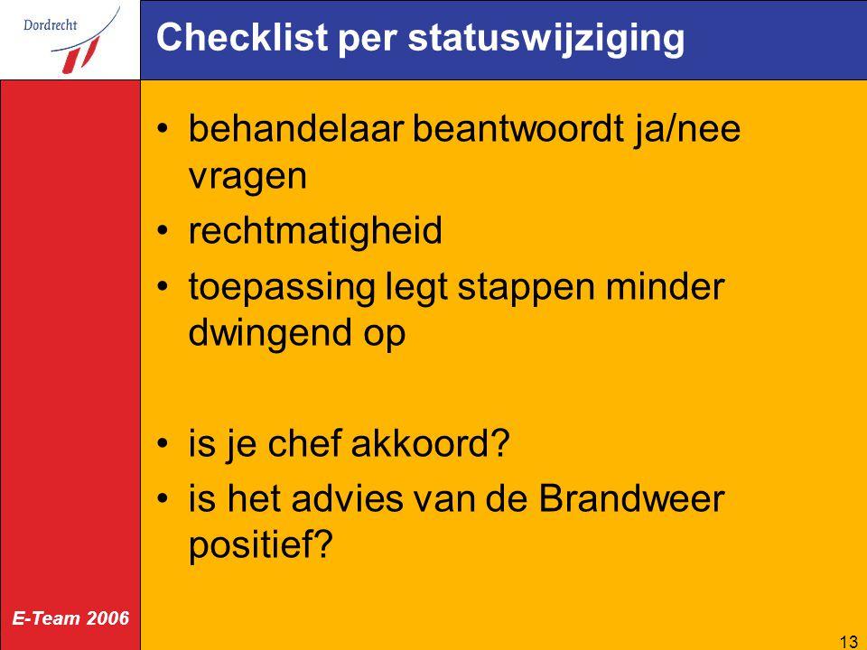 E-Team 2006 13 Checklist per statuswijziging behandelaar beantwoordt ja/nee vragen rechtmatigheid toepassing legt stappen minder dwingend op is je che