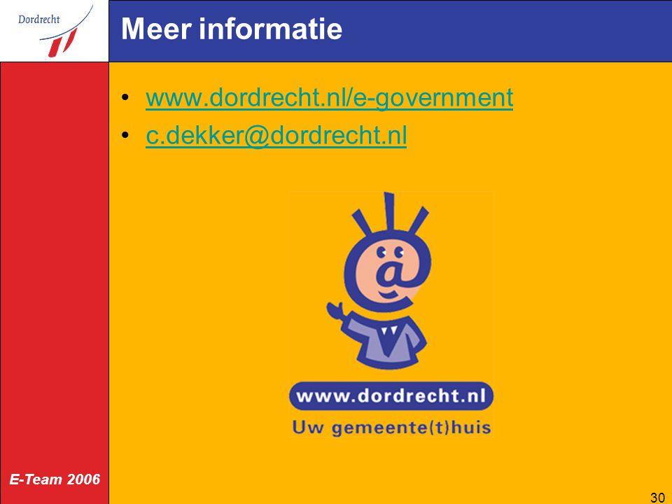 E-Team 2006 30 Meer informatie www.dordrecht.nl/e-government c.dekker@dordrecht.nl