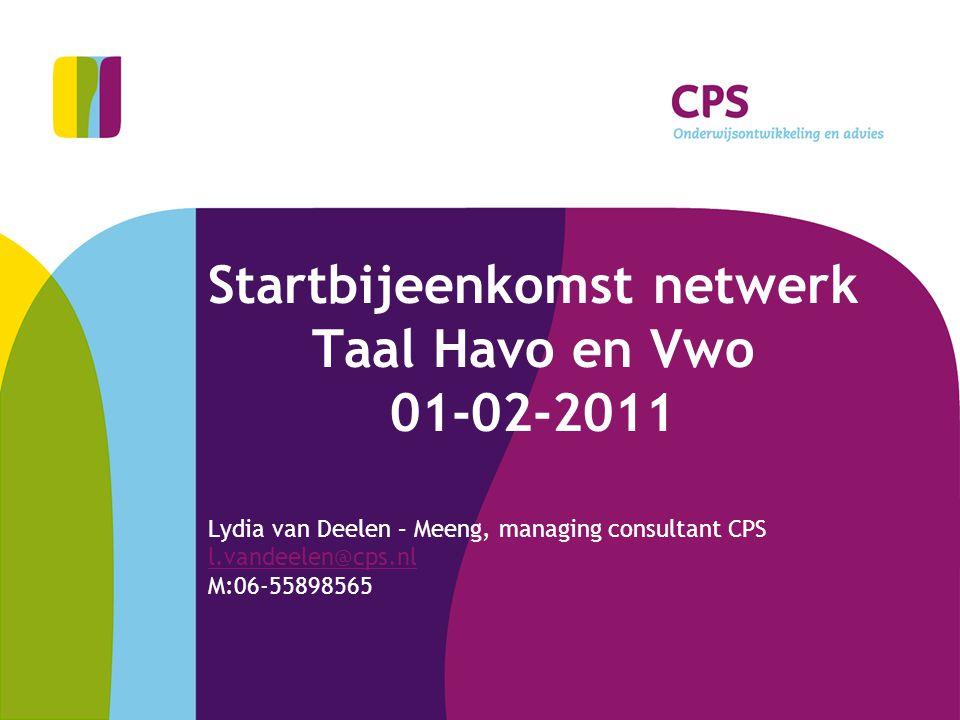 Startbijeenkomst netwerk Taal Havo en Vwo 01-02-2011 Lydia van Deelen – Meeng, managing consultant CPS l.vandeelen@cps.nl M:06-55898565