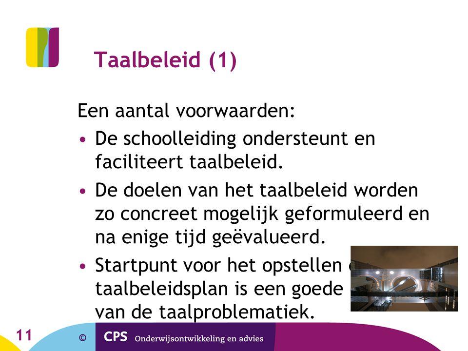11 Taalbeleid (1) Een aantal voorwaarden: De schoolleiding ondersteunt en faciliteert taalbeleid.