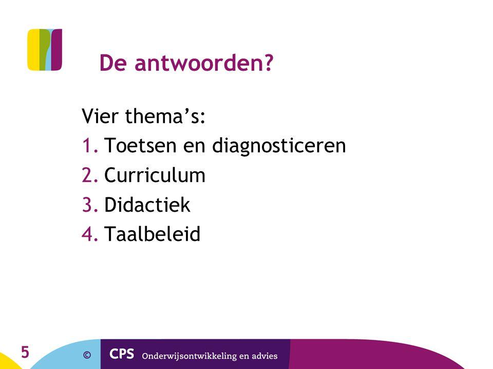 5 De antwoorden Vier thema's: 1.Toetsen en diagnosticeren 2.Curriculum 3.Didactiek 4.Taalbeleid