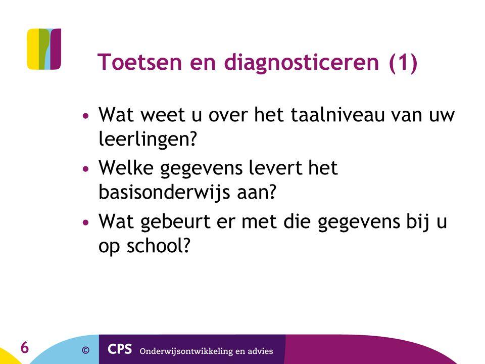 7 Toetsen en diagnosticeren (2) Welke toetsen worden er bij u op school afgenomen en waarom.