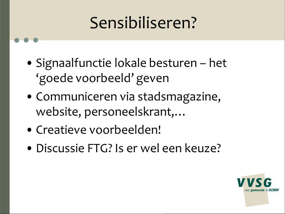 Sensibiliseren? Signaalfunctie lokale besturen – het 'goede voorbeeld' geven Communiceren via stadsmagazine, website, personeelskrant,… Creatieve voor