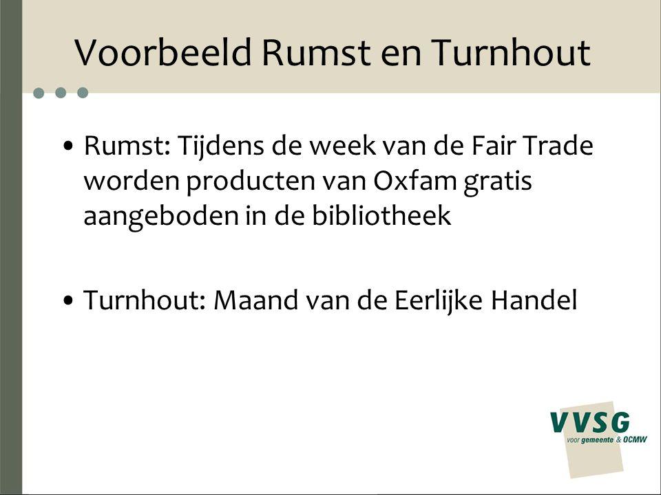 Voorbeeld Rumst en Turnhout Rumst: Tijdens de week van de Fair Trade worden producten van Oxfam gratis aangeboden in de bibliotheek Turnhout: Maand van de Eerlijke Handel