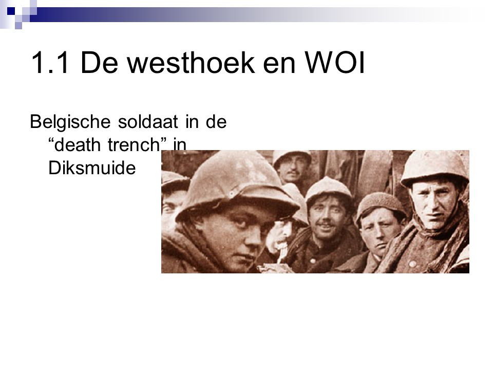 1.1 De westhoek en WOI Belgische soldaat in de death trench in Diksmuide