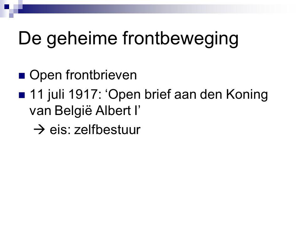 De geheime frontbeweging Open frontbrieven 11 juli 1917: 'Open brief aan den Koning van België Albert I'  eis: zelfbestuur