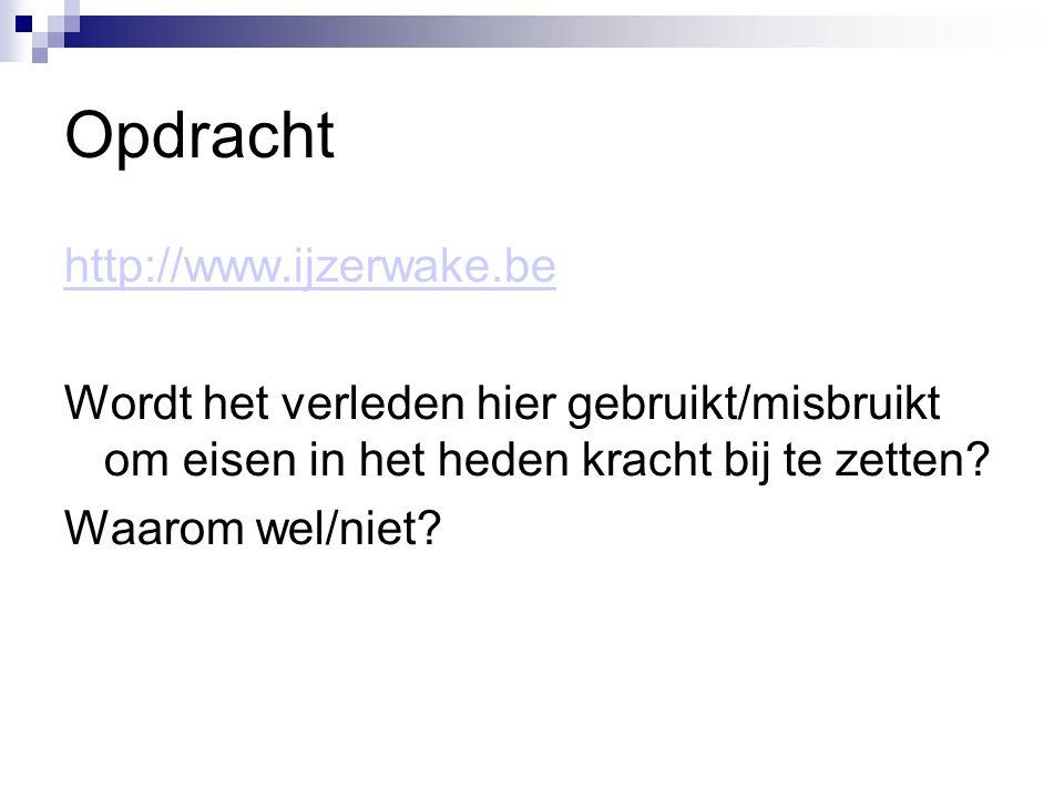 Opdracht http://www.ijzerwake.be Wordt het verleden hier gebruikt/misbruikt om eisen in het heden kracht bij te zetten.