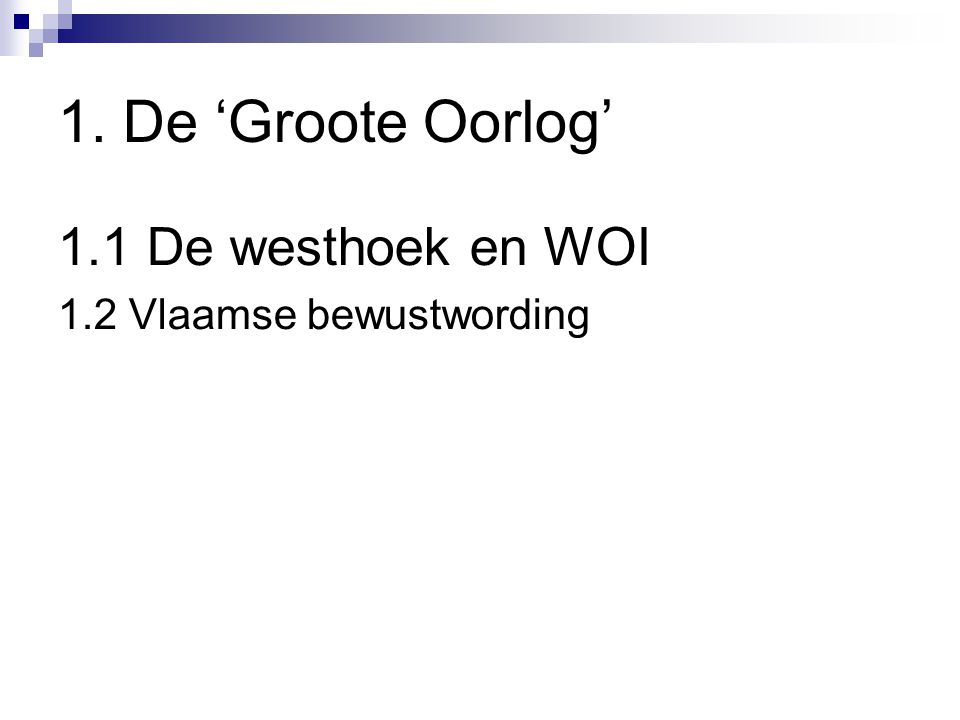 1. De 'Groote Oorlog' 1.1 De westhoek en WOI 1.2 Vlaamse bewustwording
