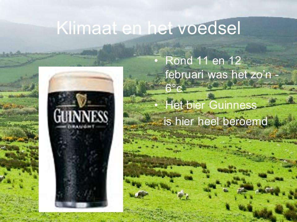 Klimaat en het voedsel Rond 11 en 12 februari was het zo'n - 6°c Het bier Guinness is hier heel beroemd.