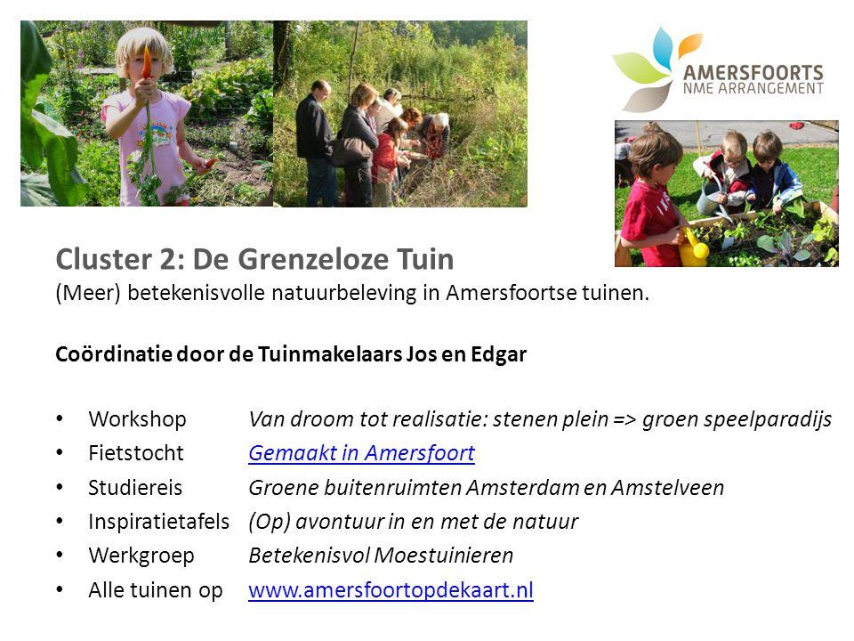 Cluster 2: De Grenzeloze Tuin (Meer) betekenisvolle natuurbeleving in Amersfoortse tuinen. Coördinatie door de Tuinmakelaars Jos en Edgar WorkshopVan