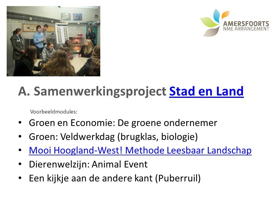 A.Samenwerkingsproject Stad en LandStad en Land Voorbeeldmodules: Groen en Economie: De groene ondernemer Groen: Veldwerkdag (brugklas, biologie) Mooi